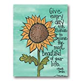 One unframed 11x14in print Artist: Monica Martin Printed on high-quality paper Made in the U.S.A. Give Every Day The Chance To Become The Most Beautiful of Your Life