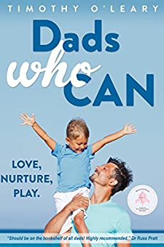 Dads Who Can: Love, Nurture, Play by [Timothy O'Leary]