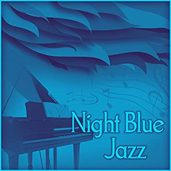 Night Blue Jazz – Calm Jazz, Piano Bar, Soft Piano Music, Easy Listening, Soothing and Smooth Jazz, Cafe Lounge