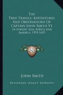The True Travels, Adventures and Observations of Captain John Smith V1: In Europe, Asia, Africa and America, 1593-1629