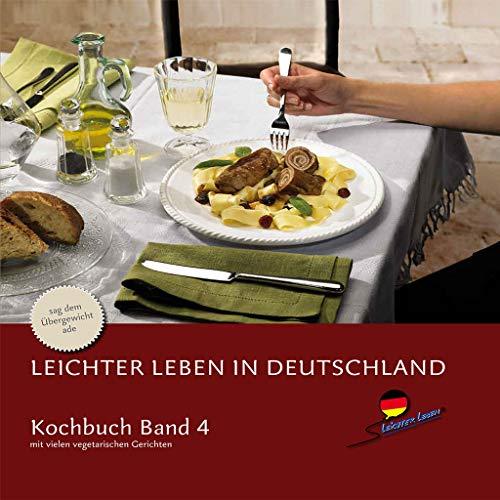 Leichter leben in Deutschland - Kochbuch Band 4 (sag dem Übergewicht ade) - mit vielen vegetarischen Gerichten - PZN-2063424