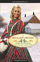 A Blue and Gray Christmas: Beloved Enemy/Till Death Do Us Part/Courage of the Heart/Shelter in the Storm (Inspirational Christmas Romance Collection)