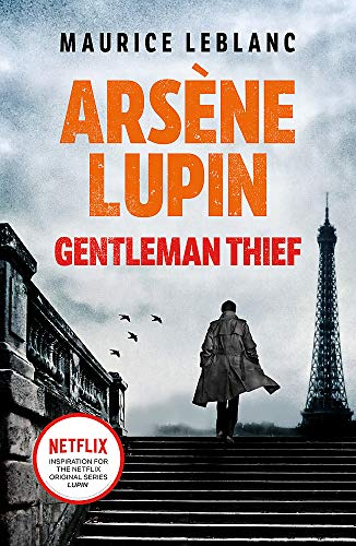 Arsène Lupin, Gentleman-Thief: the inspiration behind the hit Netflix TV series, LUPIN