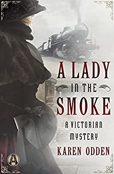 A Lady in the Smoke: A Victorian Mystery by [Karen Odden]