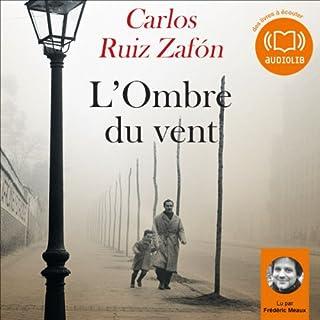 L'Ombre du vent     Le Cimetière des livres oubliés 1              De :                                                                                                                                 Carlos Ruiz Zafón                               Lu par :                                                                                                                                 Frédéric Meaux                      Durée : 17 h et 31 min     154 notations     Global 4,6