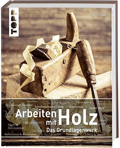 Arbeiten mit Holz. Das Grundlagenwerk:...