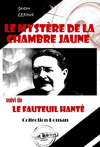 Le mystère de la chambre jaune (suivi de Le fauteuil hanté): édition intégrale (French Edition)