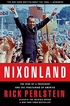 Nixonland: The Rise of a President and the Fracturing of America by [Rick Perlstein]