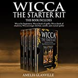 Wicca: The Starter Kit: This Book Includes: Wicca for Beginners, Wicca Book of Spells, Wicca Book of Shadows, Wiccan Magic (Herbal, Candle, and Crystal Spells)