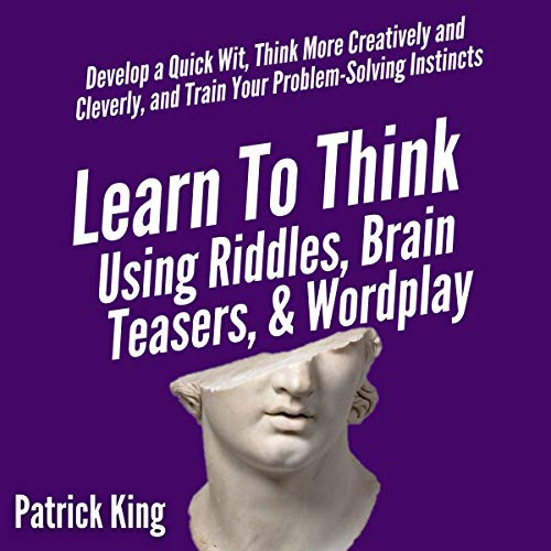 Learn to Think Using Riddles, Brain Teasers, and Wordplay cover art