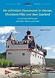 Die schönsten Kanutouren in Hessen, Rheinland-Pfalz und dem Saarland: 21 Kanuwandertouren zwischen Weser und Saar (Top Kanu-Touren) (German Edition)
