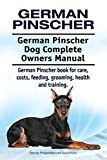 German Pinscher Dog. German Pinscher dog book for costs, care, feeding, grooming, training and health. German Pinscher dog Owners Manual. (English Edition)