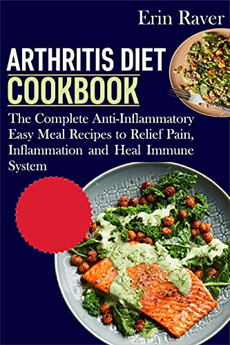 Arthritis Diet Cookbook: The Complete Anti-Inflammatory Easy Meal Recipes to Relief Pain, Inflammation and Heal Immune System (English Edition)
