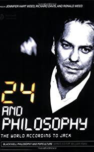 24 and Philosophy: The World According to Jack (The Blackwell Philosophy and Pop Culture Book 4)