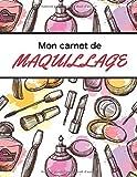 Mon Carnet De Maquillage: | 102 pages 21,59 x 27,94 cm | cahier de maquilleuse à remplir | cadeau pour fille, femme, maman