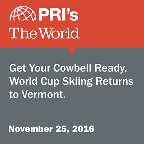 Get Your Cowbell Ready. World Cup Skiing Returns to Vermont. audiobook cover art