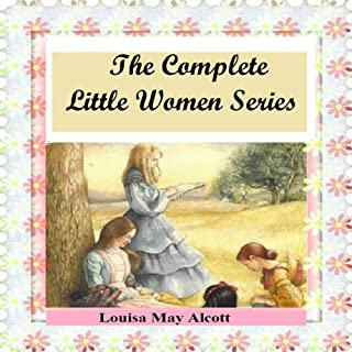 The Complete Little Women Series: Little Women, Good Wives, Little Men, Jo's Boys (4 books in one) audiobook cover art