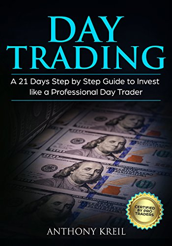 Day Trading: A 21 Days Step by Step Guide to Invest like a Real Professional Day Trader (Analysis of the Stock Market Using Options, Forex, Stocks - Psychology - Discipline - Tools and More!)