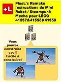 PlusL's Remake Instructions de Mini Robot / Steampunk Mecha pour LEGO 41557&41558&41559: Vous pouvez construire le Mini Robot / Steampunk Mecha de vos propres briques! (French Edition)