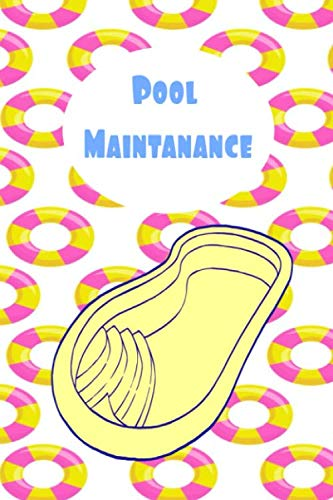 Pool Maintanance: Pool Maintenance Log: Swimming Pool Cleaning Made Easy With This DIY Pool Maintenance Checklist; Customized Pool