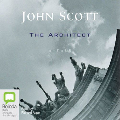 The Architect                   By:                                                                                                                                 John Scott                               Narrated by:                                                                                                                                 Richard Aspel                      Length: 5 hrs and 4 mins     Not rated yet     Overall 0.0