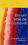 Em um traje de Carnaval: Nada pode ser mais ultrajante! (Portuguese Edition)