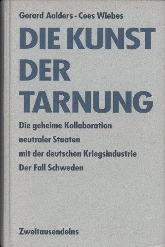 Die Kunst der Tarnung: Die geheime Kollaboration neutraler Staaten mit der deutschen Kriegsindustrie. Der Fall Schweden