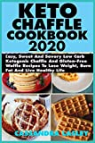 Keto Chaffle Cookbook 2020: Easy, Sweet And Savory Low Carb Ketogenic Chaffle And Gluten-Free Waffle Recipes To Lose Weight, Burn Fat And Live Healthy Life