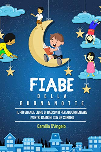 Fiabe Della Buonanotte; Il Più Grande Libro Di Racconti Per Addormentare I Vostri Bambini Con Un Sorriso