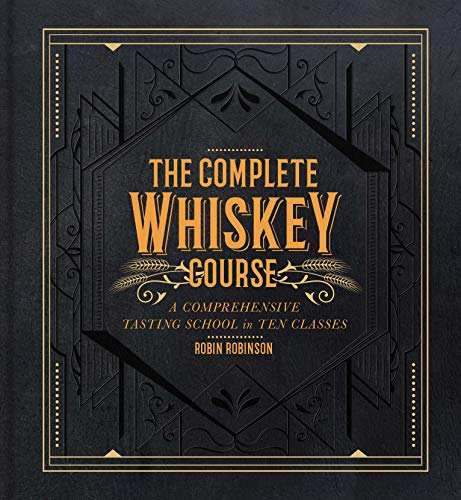The Complete Whiskey Course: A Comprehensive Tasting School in Ten Classes (Best Looking Bars In The World)