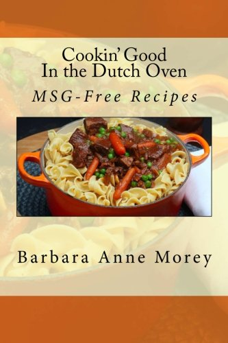 Cookin' Good in the Dutch Oven: MSG-Free Recipes