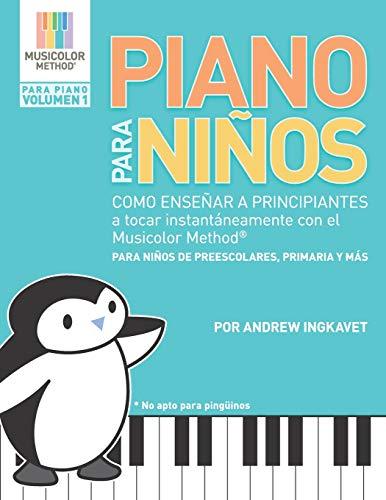 Piano Para Niños: Como enseñar a principiantes a tocar instantáneamente con el Musicolor Method®: La forma # 1 del mundo para enseñar y aprender ... al instante (Musicolor Method Para Piano)