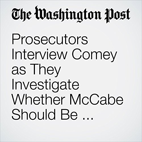 Prosecutors Interview Comey as They Investigate Whether McCabe Should Be Charged audiobook cover art