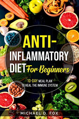 Anti-Inflammatory Diet for Beginners: 10-Day Meal Plan to Heal the Immune System with Easy Recipe Cookbook for Two in 30-Minutes or Less (English Edition)