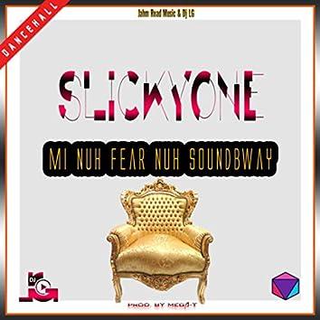 Mi Nuh Fear No SoundBway