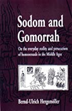 Sodom and Gomorrah : On the Everyday Reality and Persecution of Homosexuals in the Middle Ages by Bernd-Ulrich Hergemoller (2001-01-31)