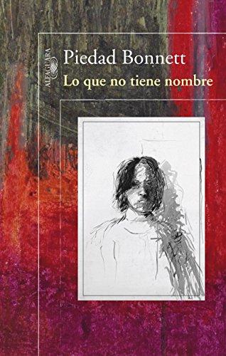 Lo que no tiene nombre (Spanish Edition) by [Piedad Bonnett]