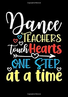 Dance Teachers Touch Hearts One Step at a Time: Blank Lined Journal/Notebook for Dance Teacher Appreciation Gifts/Thank Yo...
