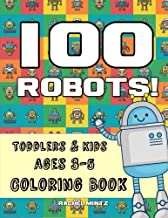 100 Robots! Coloring Book - Toddlers & Kids Ages 3-5: Huge Collection! Large Shapes! Easy To Color Activity – For Creative Preschool Children