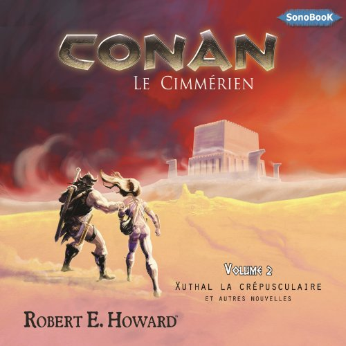 Xuthal la Crépusculaire et autres nouvelles     Conan le Cimmérien 2              By:                                                                                                                                 Robert Ervin Howard                               Narrated by:                                                                                                                                 Frédéric Kneip                      Length: 9 hrs and 55 mins     Not rated yet     Overall 0.0