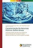 Caracterização De Recursos Hídricos Subterrâneos: Caracterização de Recursos Hídricos Subterrâneos Em Ambiente SIG e Gerenciamento de Informações via WEB (Portuguese Edition)