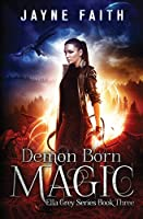 Demon Born Magic: A Paranormal Urban Fantasy Novel (Ella Grey Series)