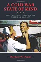 A Cold War State of Mind: Brainwashing and Postwar American Society (Culture, Politics, and the Cold War)