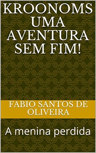 kroonoms uma aventura sem fim!: A menina perdida (1) (Portuguese Edition)
