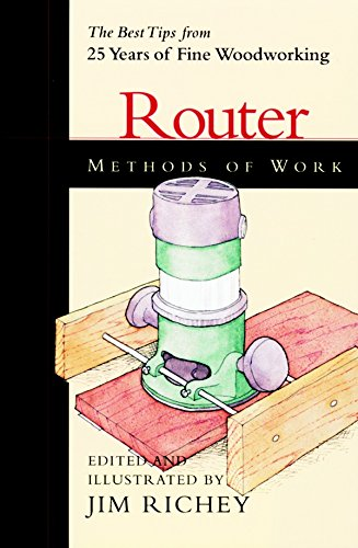 Methods of Work: Router: The Best Tips from 25 years of Fine Woodworking