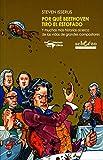 Por qué Beethoven tiró el estofado: Y muchas más...