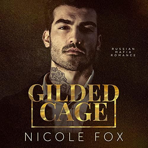 Gilded Cage: A Russian Mafia Romance (Kovalyov Bratva, Book 1)