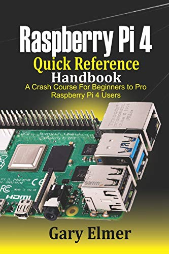 Raspberry Pi 4 Quick Reference Handbook: A Crash Course for...