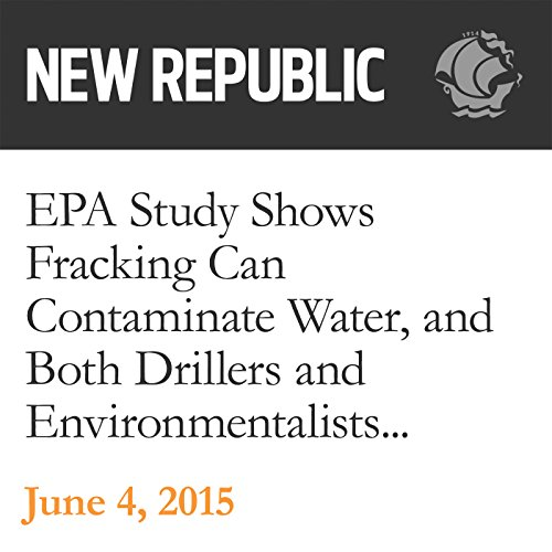 EPA Study Shows Fracking Can Contaminate Water, and Both Drillers and Environmentalists Declare Victory audiobook cover art