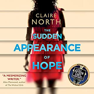 The Sudden Appearance of Hope                   By:                                                                                                                                 Claire North                               Narrated by:                                                                                                                                 Gillian Burke                      Length: 16 hrs and 31 mins     453 ratings     Overall 4.1